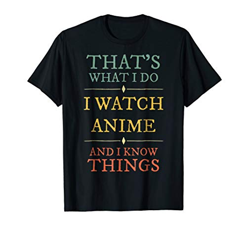 I Watch Anime I Know Things Shirt Anime Lover Fun...